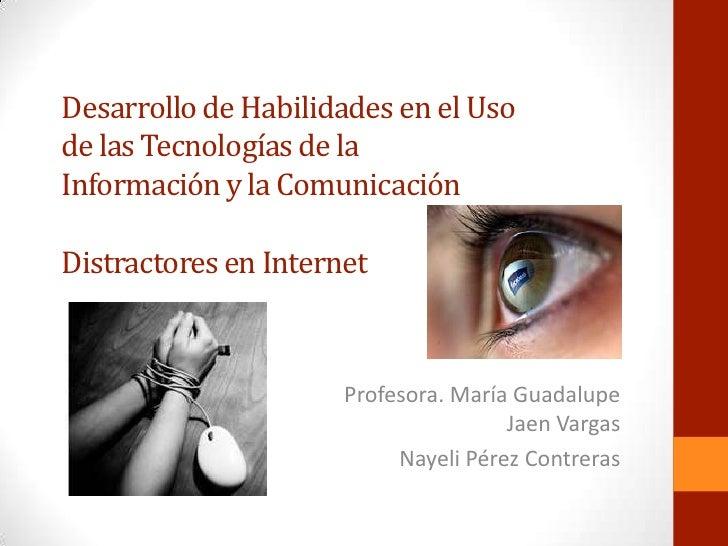 Desarrollo de Habilidades en el Usode las Tecnologías de laInformación y la ComunicaciónDistractores en Internet          ...