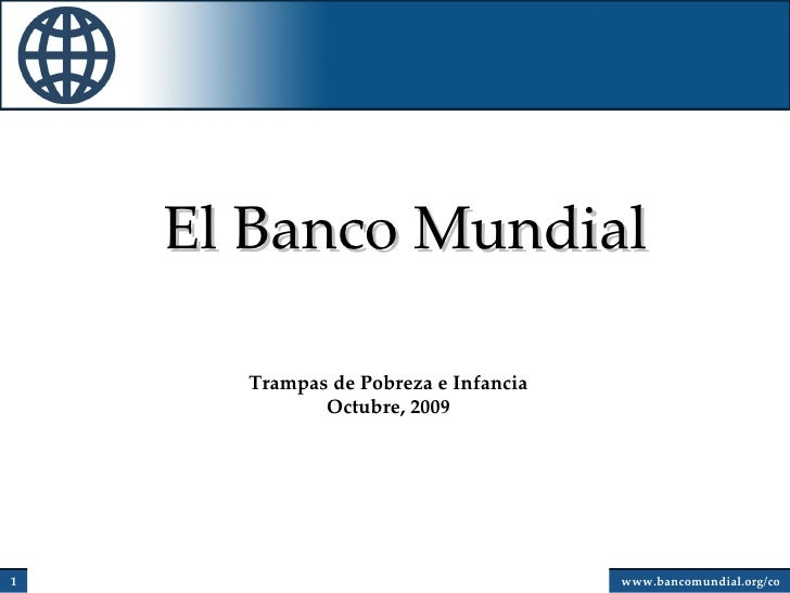 El Banco Mundial Trampas de Pobreza e Infancia Octubre, 2009