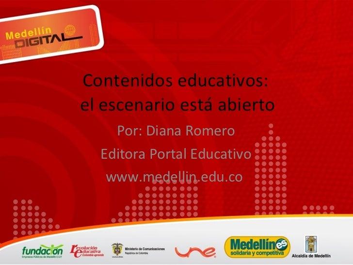 Contenidos educativos:  el escenario está abierto Por: Diana Romero Editora Portal Educativo www.medellin.edu.co