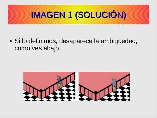 IMAGEN 1 (SOLUCIÓN)IMAGEN 1 (SOLUCIÓN) ● Si lo definimos, desaparece la ambigüedad, como ves abajo.