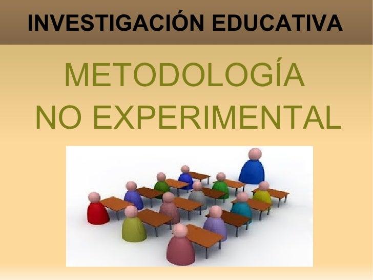 INVESTIGACIÓN EDUCATIVA METODOLOGÍANO EXPERIMENTAL