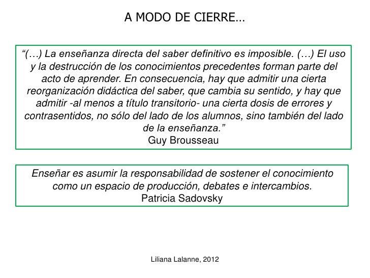 """A MODO DE CIERRE…""""(…) La enseñanza directa del saber definitivo es imposible. (…) El uso   y la destrucción de los conocim..."""