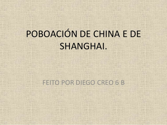 POBOACIÓN DE CHINA E DE SHANGHAI. FEITO POR DIEGO CREO 6 B