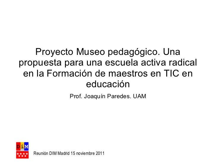 Proyecto Museo pedagógico. Una propuesta para una escuela activa radical en la Formación de maestros en TIC en educación P...