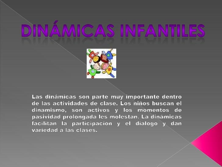Dinámicas infantiles<br />Las dinámicas son parte muy importante dentro de las actividades de clase. Los niños buscan el d...