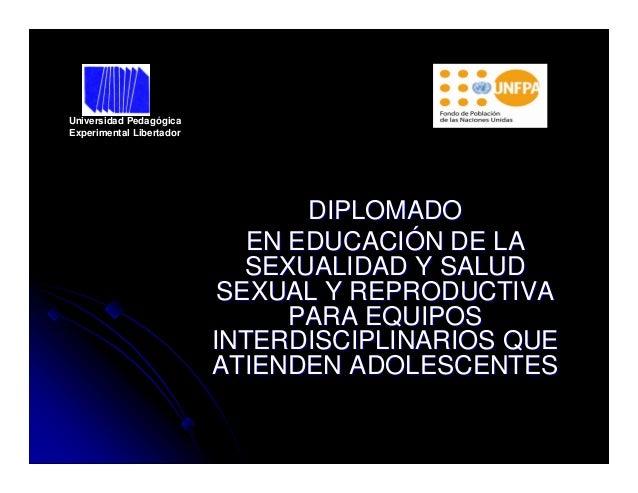 Universidad Pedagógica Experimental Libertador  DIPLOMADO EN EDUCACIÓN DE LA SEXUALIDAD Y SALUD SEXUAL Y REPRODUCTIVA PARA...
