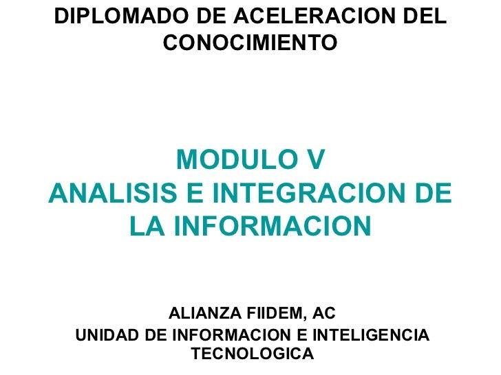 DIPLOMADO DE ACELERACION DEL CONOCIMIENTO MODULO V ANALISIS E INTEGRACION DE LA INFORMACION ALIANZA FIIDEM, AC UNIDAD DE I...
