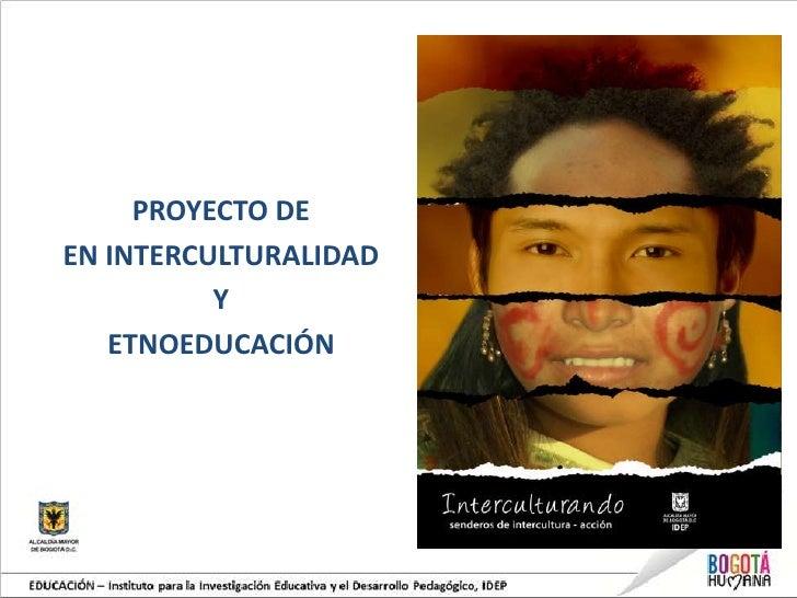 PROYECTO DEEN INTERCULTURALIDAD Educativa y el Desarrollo Pedagógico, IDEP    EDUCACIÓN – Instituto para la Investigación ...
