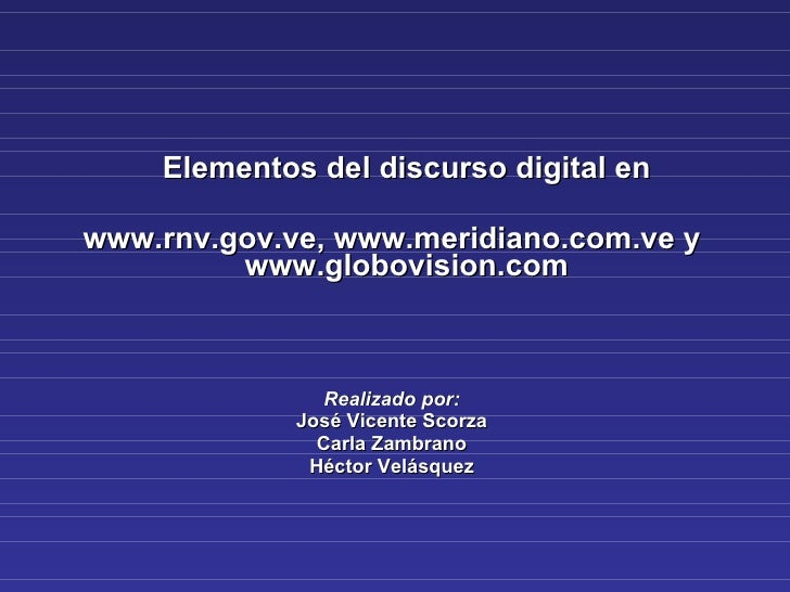 <ul><li>Elementos del discurso digital en </li></ul><ul><li>www.rnv.gov.ve, www.meridiano.com.ve y www.globovision.com </l...