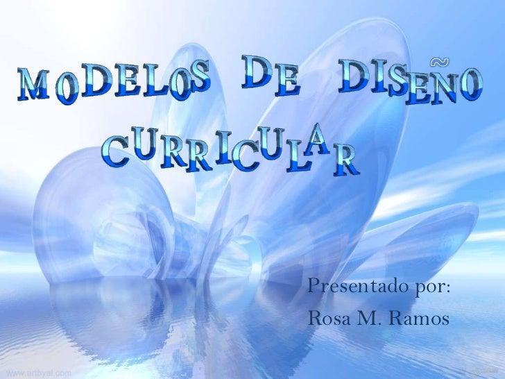 Presentado por:Rosa M. Ramos