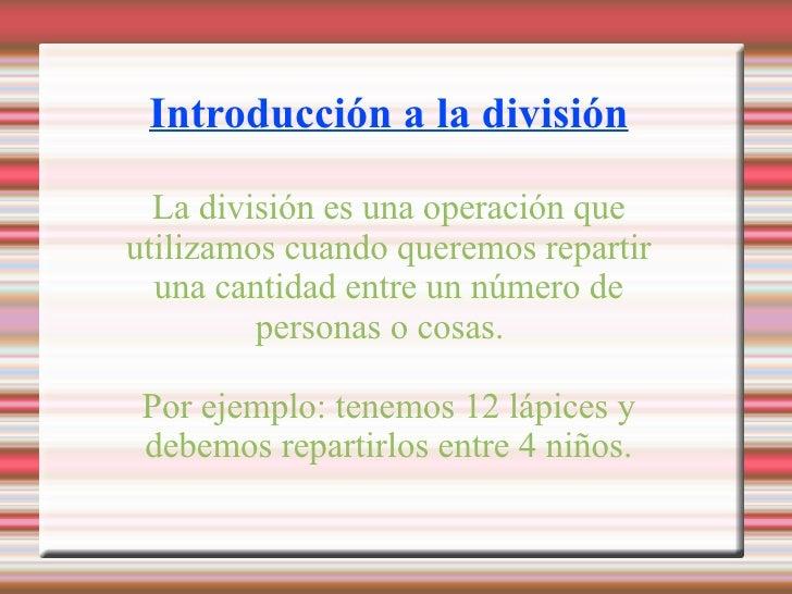 Introducción a la división La división es una operación que utilizamos cuando queremos repartir una cantidad entre un núme...