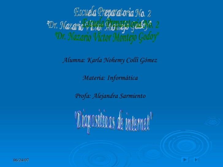 """Alumna: Karla Nohemy Collí Gómez  Materia: Informática  Profa: Alejandra Sarmiento  Escuela Preparatoria No. 2 """"Dr. N..."""