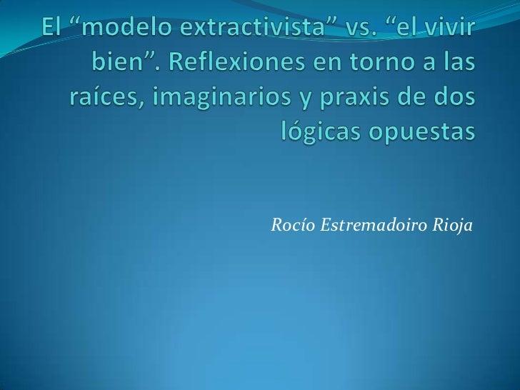 """El """"modelo extractivista"""" vs. """"el vivir bien"""". Reflexiones en torno a las raíces, imaginarios y praxis de dos lógicas opue..."""