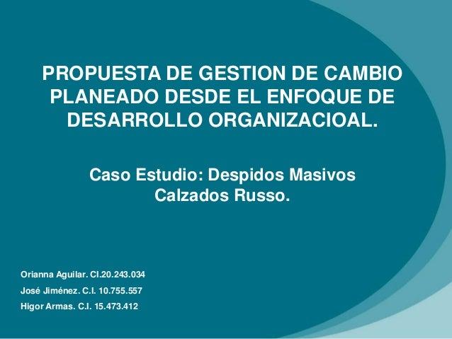 PROPUESTA DE GESTION DE CAMBIO PLANEADO DESDE EL ENFOQUE DE DESARROLLO ORGANIZACIOAL. Caso Estudio: Despidos Masivos Calza...