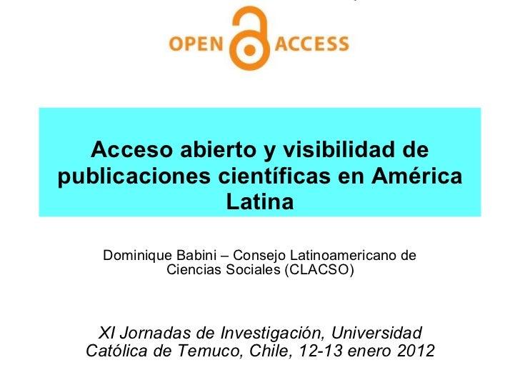Acceso abierto y visibilidad de publicaciones científicas en América Latina Dominique Babini – Consejo Latinoamericano de ...