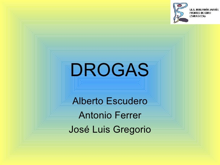 DROGAS Alberto Escudero Antonio Ferrer José Luis Gregorio
