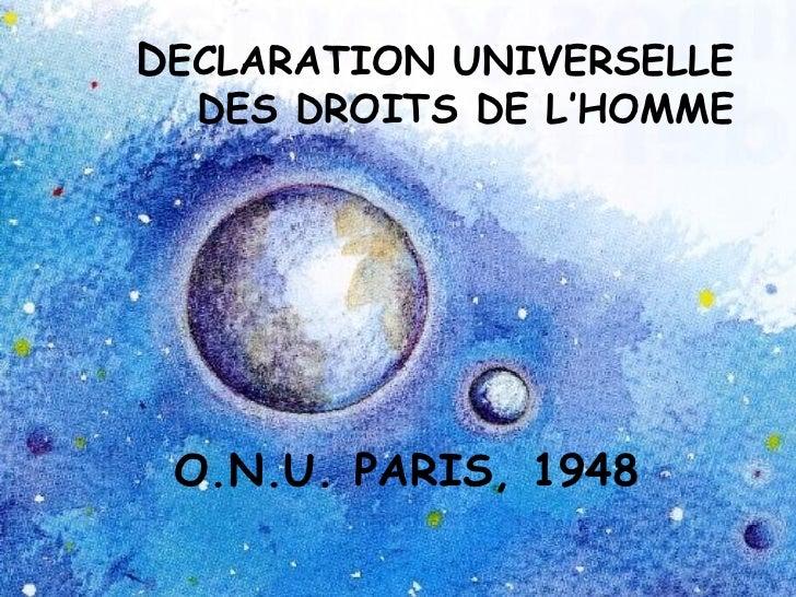 D ECLARATION UNIVERSELLE DES DROITS DE L'HOMME O.N.U. PARIS, 1948