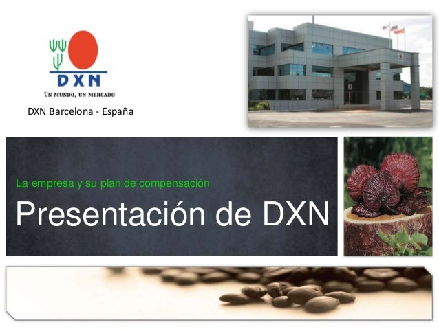 La empresa y su plan de compensación Presentación de DXN DXN Barcelona - España