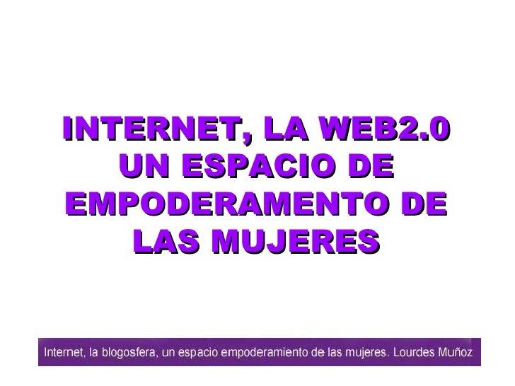 INTERNET, LA  WEB2.0 UN ESPACIO DE EMPODERAMENTO DE LAS MUJERES