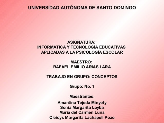 UNIVERSIDAD AUTÓNOMA DE SANTO DOMINGOASIGNATURA:INFORMÁTICA Y TECNOLOGÍA EDUCATIVASAPLICADAS A LA PSICOLOGÍA ESCOLARMAESTR...