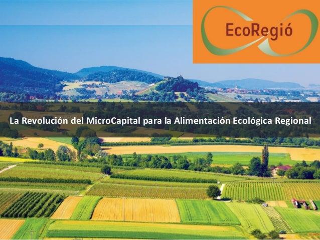 La Revolución del MicroCapital para la Alimentación Ecológica Regional