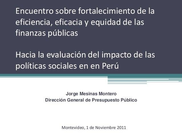 Encuentro sobre fortalecimiento de la eficiencia, eficacia y equidad de las finanzas públicas Hacia la evaluación del impa...