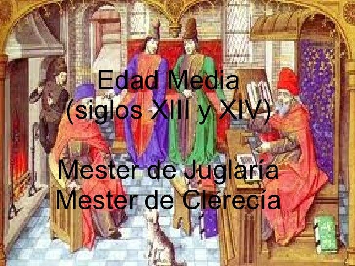 Edad Media (siglos XIII y XIV) Mester de Juglaría Mester de Clerecía