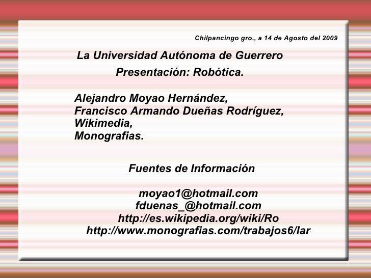 Presentación: Robótica. <ul>Alejandro Moyao Hernández,  Francisco Armando Dueñas Rodríguez, Wikimedia,  Monografias. </ul>...