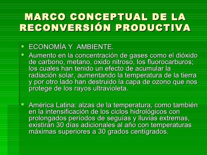 MARCO CONCEPTUAL DE LA RECONVERSIÓN PRODUCTIVA <ul><li>ECONOMÍA Y  AMBIENTE. </li></ul><ul><li>Aumento en la concentración...
