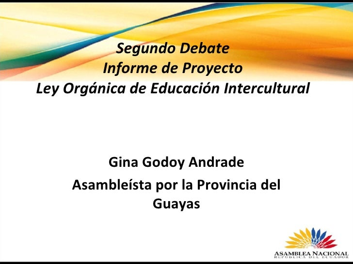Gina Godoy Andrade Asambleísta por la Provincia del Guayas Segundo Debate  Informe de Proyecto  Ley Orgánica de Educación ...