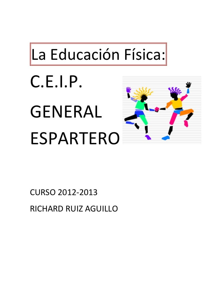 La Educación Física:C.E.I.P.GENERALESPARTEROCURSO 2012-2013RICHARD RUIZ AGUILLO