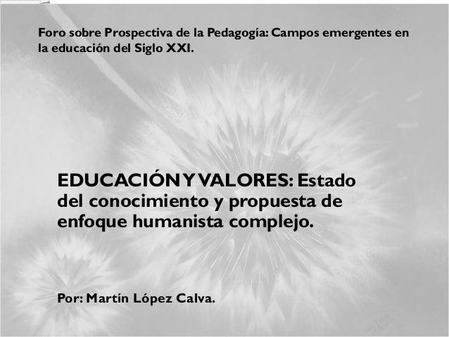 Foro sobre Prospectiva de la Pedagogía: Campos emergentes en la educación del Siglo XXI. EDUCACIÓNYVALORES: Estado del con...