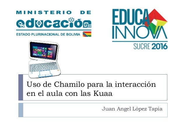 Uso de Chamilo para la interacción en el aula con las Kuaa Juan Angel López Tapia