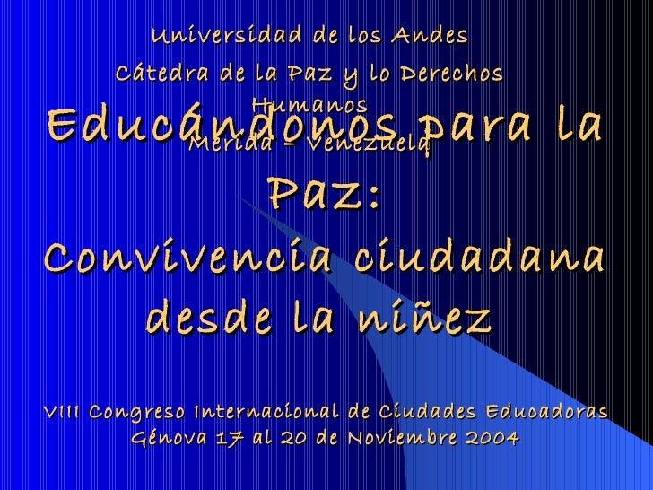 Educándonos para la Paz: Convivencia ciudadana desde la niñez   Universidad de los Andes Cátedra de la Paz y lo Derechos H...