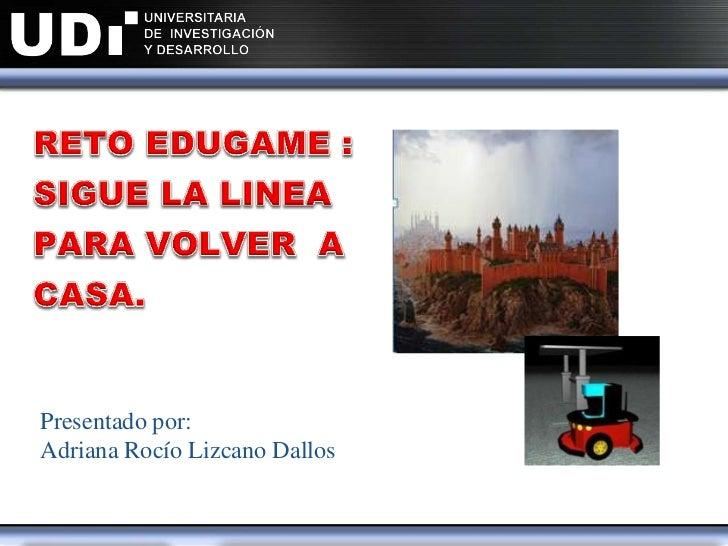 Presentado por:Adriana Rocío Lizcano Dallos