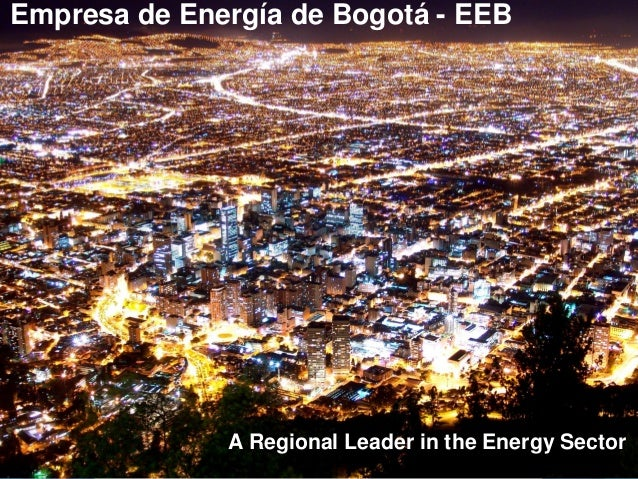Empresa de Energía de Bogotá - EEB  A Regional Leader in the Energy Sector