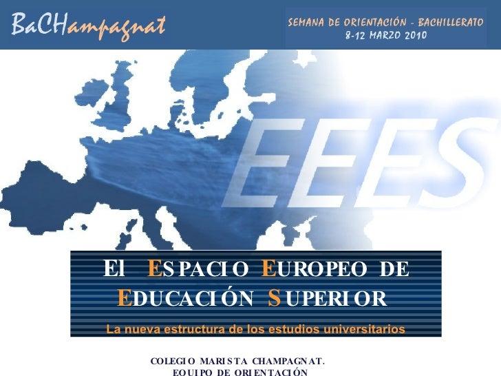 El  E SPACIO   E UROPEO   DE   E DUCACIÓN   S UPERIOR  La nueva estructura de los estudios universitarios COLEGIO MARISTA ...