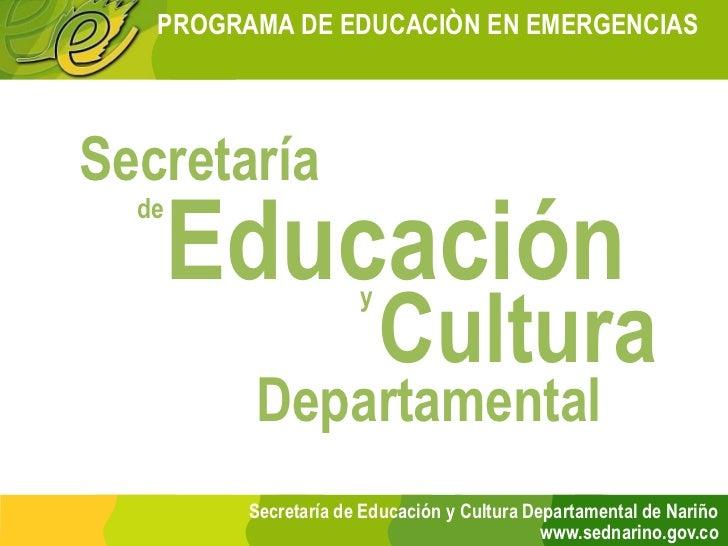 PROGRAMA DE EDUCACIÒN EN EMERGENCIASSecretaría       Educación  de                          Cultura                      y...