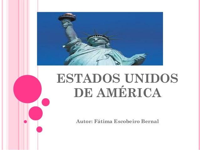 ESTADOS UNIDOS DE AMÉRICA Autor: Fátima Escobeiro Bernal