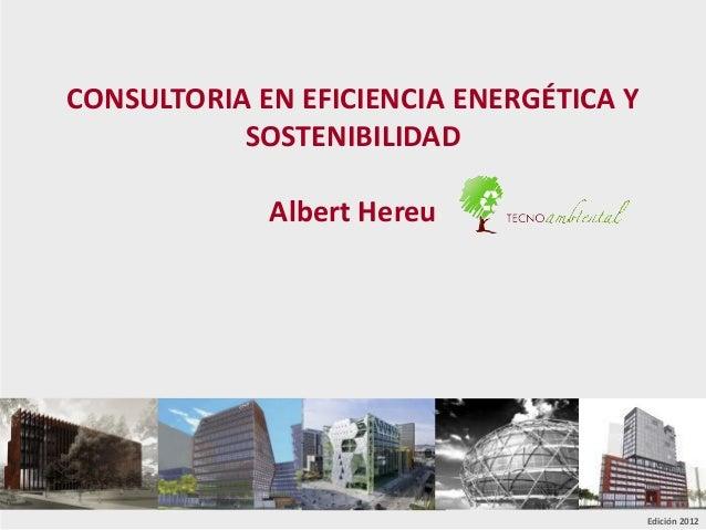 CONSULTORIA EN EFICIENCIA ENERGÉTICA Y SOSTENIBILIDAD Albert Hereu Edición 2012