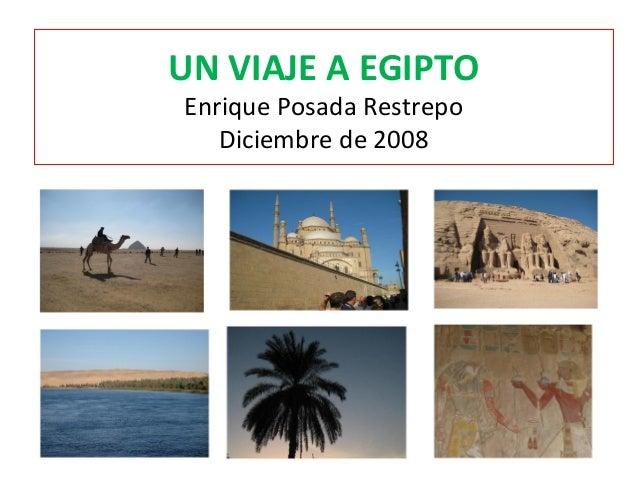 UN VIAJE A EGIPTO Enrique Posada Restrepo Diciembre de 2008