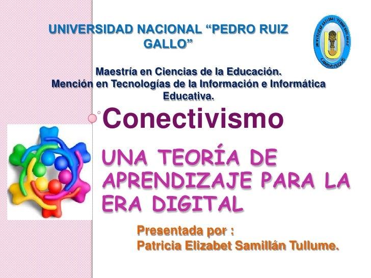 """UNIVERSIDAD NACIONAL """"PEDRO RUIZ GALLO""""<br />Maestría en Ciencias de la Educación. <br />Mención en Tecnologías de la Info..."""