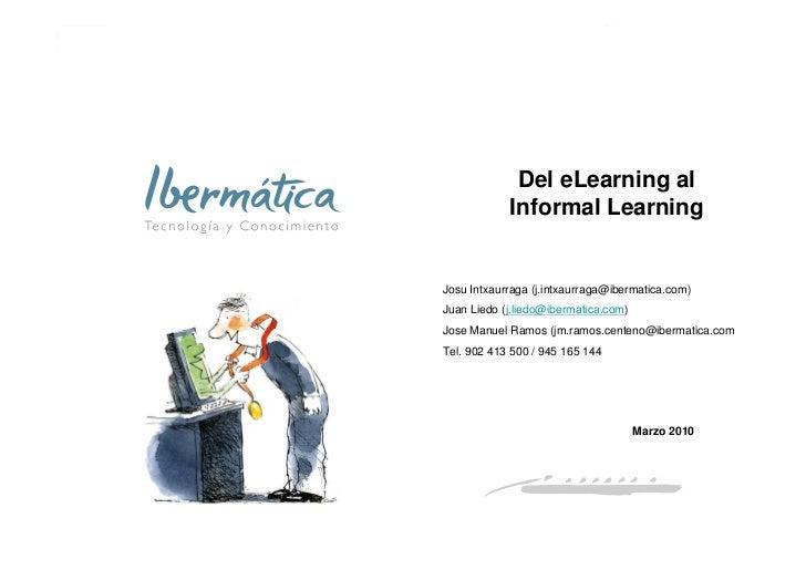 Del eLearning al             Informal Learning   Josu Intxaurraga (j.intxaurraga@ibermatica.com) Juan Liedo (j.liedo@iberm...