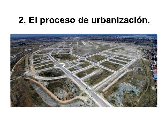 Llamamos proceso de urbanización a la progresiva concentración en la ciudad de la población y sus actividades económicas. ...