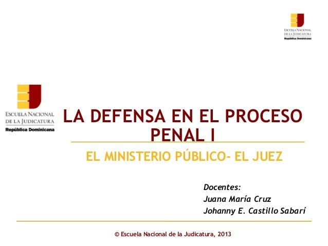 Click to edit Master subtitle styleEL MINISTERIO PÚBLICO- EL JUEZ © Escuela Nacional de la Judicatura, 2013 Docentes: Juan...