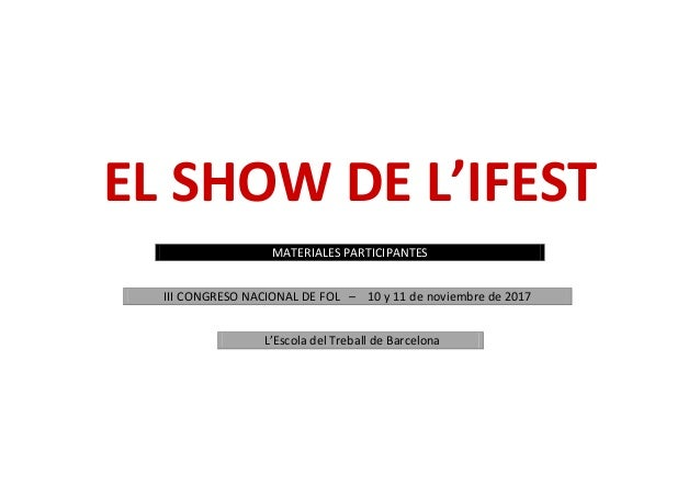 EL SHOW DE L'IFEST MATERIALES PARTICIPANTES III CONGRESO NACIONAL DE FOL – 10 y 11 de noviembre de 2017 L'Escola del Treba...