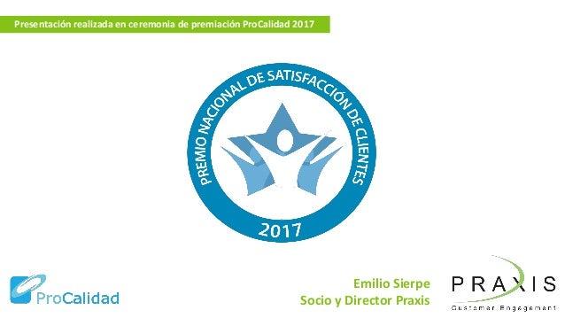 Emilio Sierpe Socio y Director Praxis Presentación realizada en ceremonia de premiación ProCalidad 2017