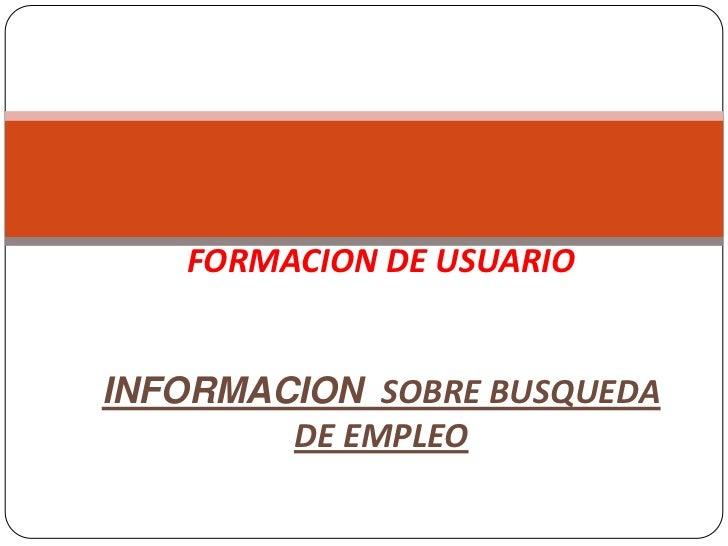 FORMACION DE USUARIOINFORMACION SOBRE BUSQUEDA DE EMPLEO<br />