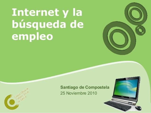 Internet y la búsqueda de empleo Santiago de Compostela 25 Noviembre 2010