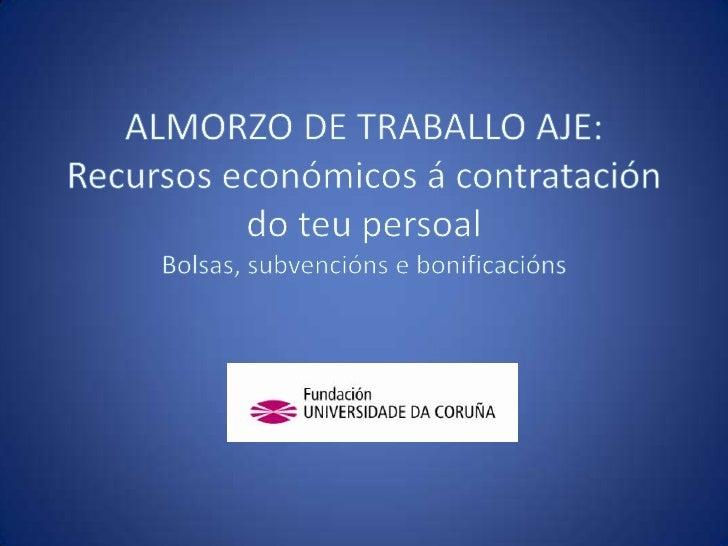ALMORZO DE TRABALLO AJE: Recursos económicos á contratación do teupersoalBolsas, subvencións e bonificacións<br />